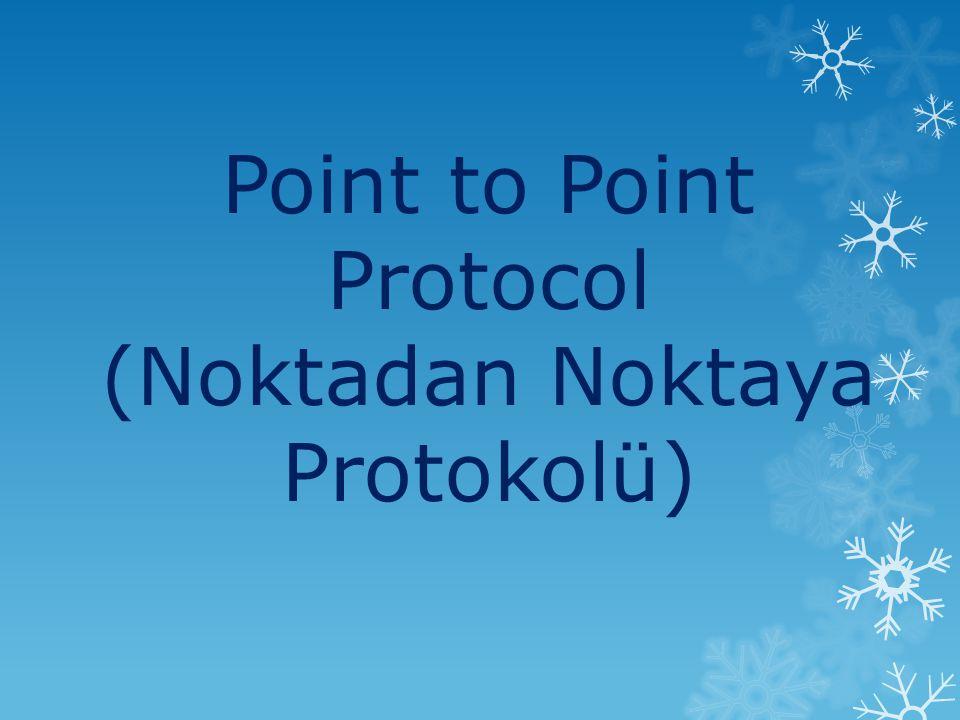 Point to Point Protocol (Noktadan Noktaya Protokolü)