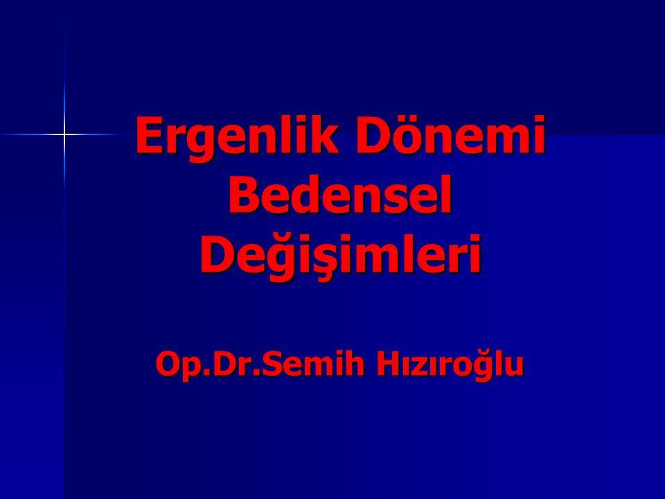 Ergenlik Dönemi Bedensel Değişimleri Op.Dr.Semih Hızıroğlu