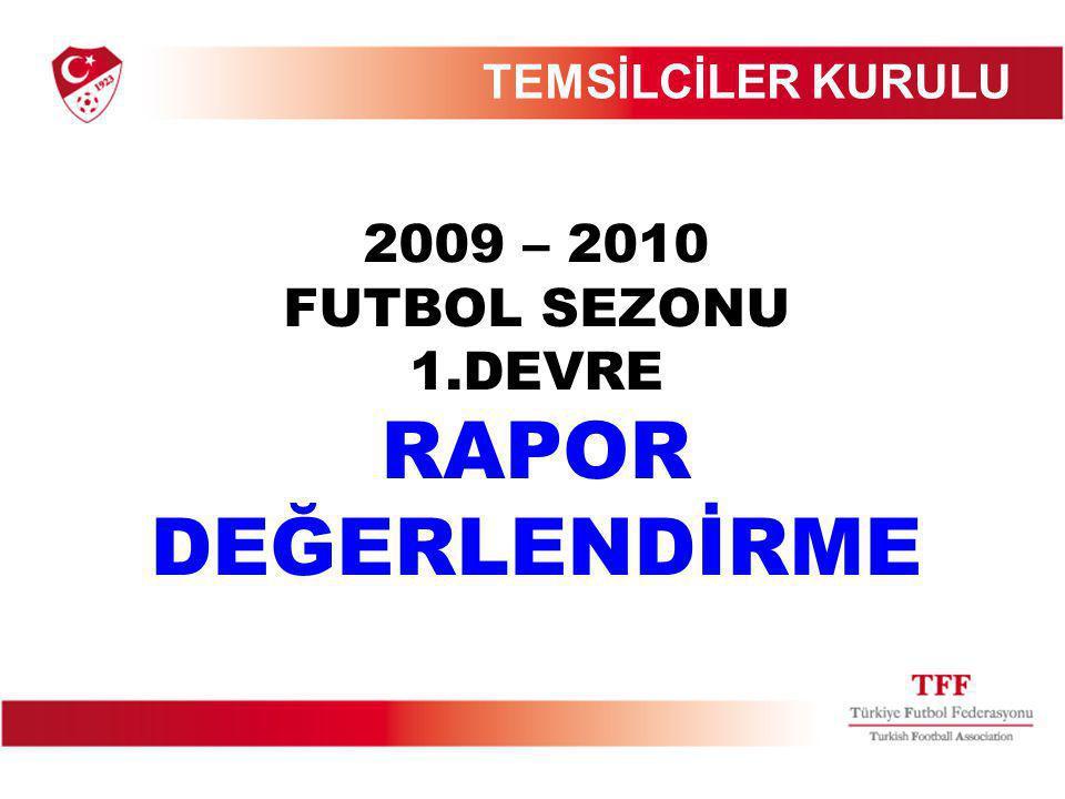 TEMSİLCİLER KURULU 2009 – 2010 FUTBOL SEZONU DEVRE RAPOR DEĞERLENDİRME