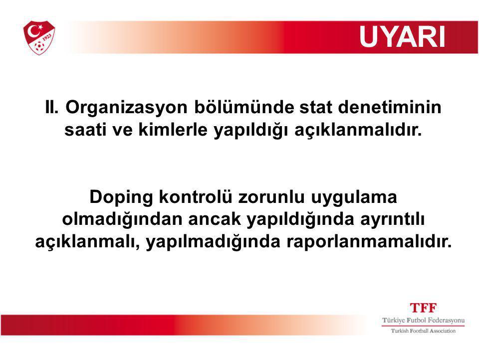 UYARI II. Organizasyon bölümünde stat denetiminin saati ve kimlerle yapıldığı açıklanmalıdır.