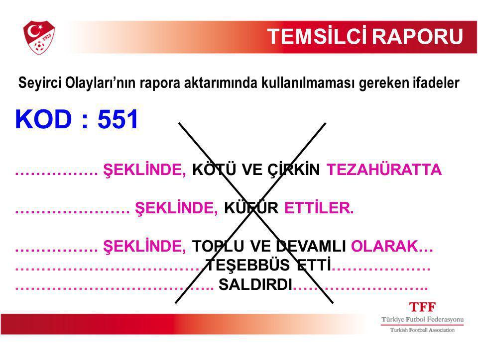 TEMSİLCİ RAPORU Seyirci Olayları'nın rapora aktarımında kullanılmaması gereken ifadeler. KOD : 551.