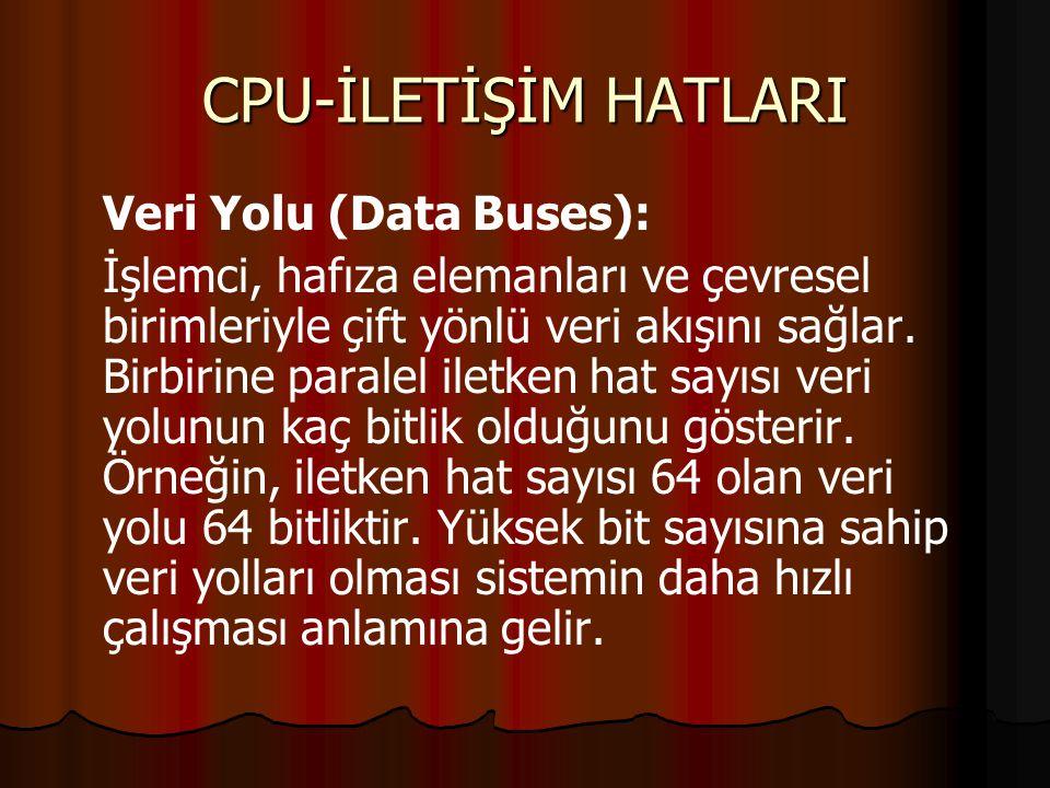CPU-İLETİŞİM HATLARI Veri Yolu (Data Buses):