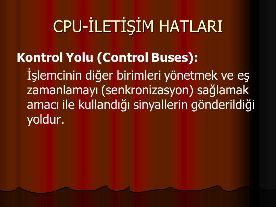 CPU-İLETİŞİM HATLARI Kontrol Yolu (Control Buses):