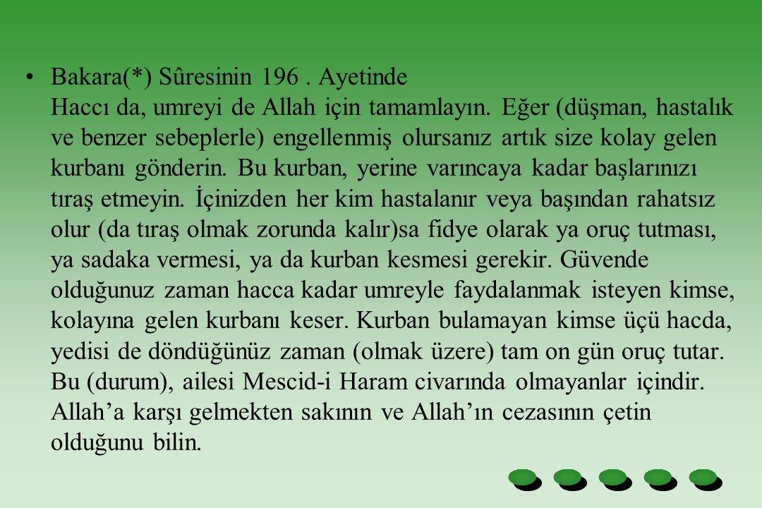 Bakara(*) Sûresinin 196 . Ayetinde Haccı da, umreyi de Allah için tamamlayın.