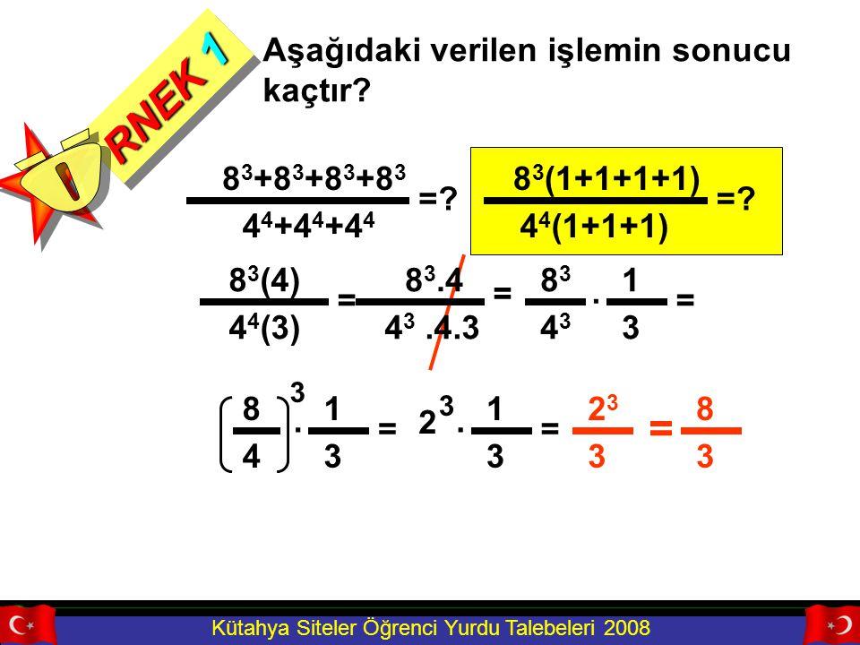 RNEK 1 Ö = Aşağıdaki verilen işlemin sonucu kaçtır = 83+83+83+83
