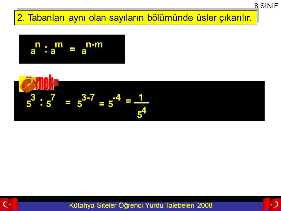 Ö rnek : : 2. Tabanları aynı olan sayıların bölümünde üsler çıkarılır.