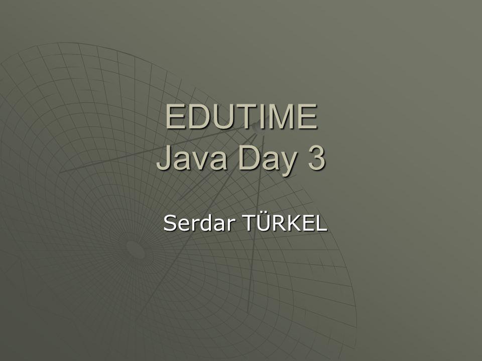 EDUTIME Java Day 3 Serdar TÜRKEL