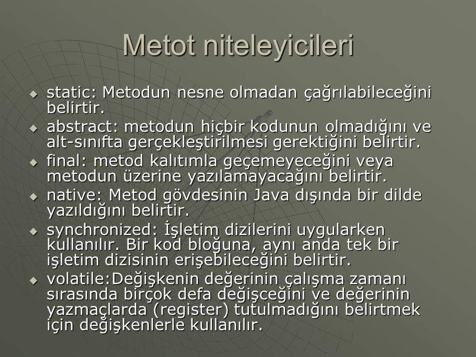Metot niteleyicileri static: Metodun nesne olmadan çağrılabileceğini belirtir.