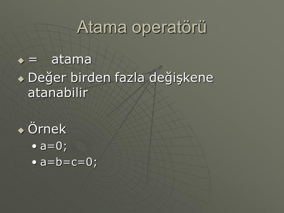 Atama operatörü = atama Değer birden fazla değişkene atanabilir Örnek
