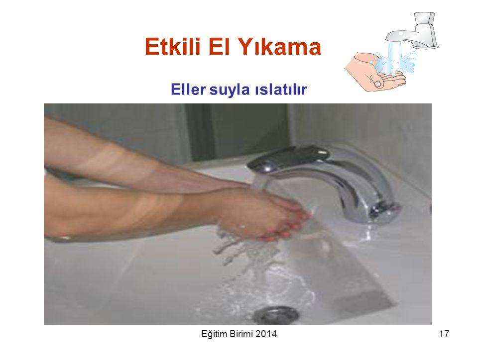 Etkili El Yıkama Eller suyla ıslatılır Eğitim Birimi 2014