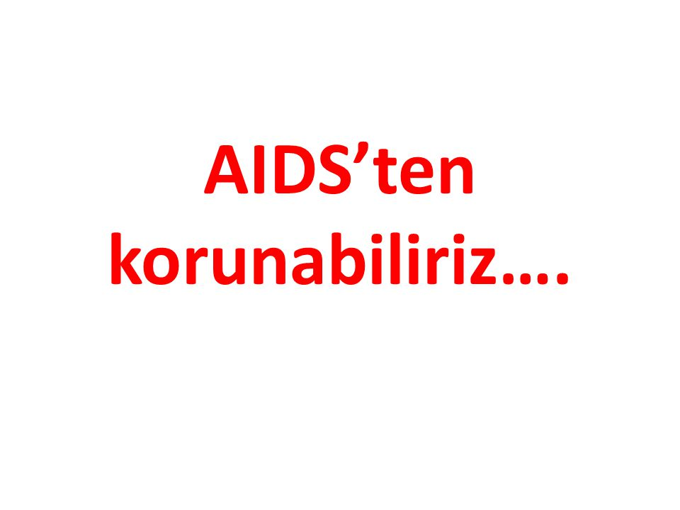AIDS'ten korunabiliriz….