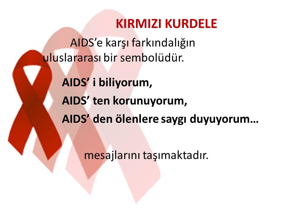 KIRMIZI KURDELE AIDS'e karşı farkındalığın uluslararası bir sembolüdür. AIDS' i biliyorum, AIDS' ten korunuyorum,