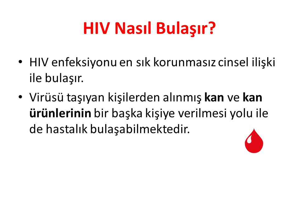 HIV Nasıl Bulaşır HIV enfeksiyonu en sık korunmasız cinsel ilişki ile bulaşır.
