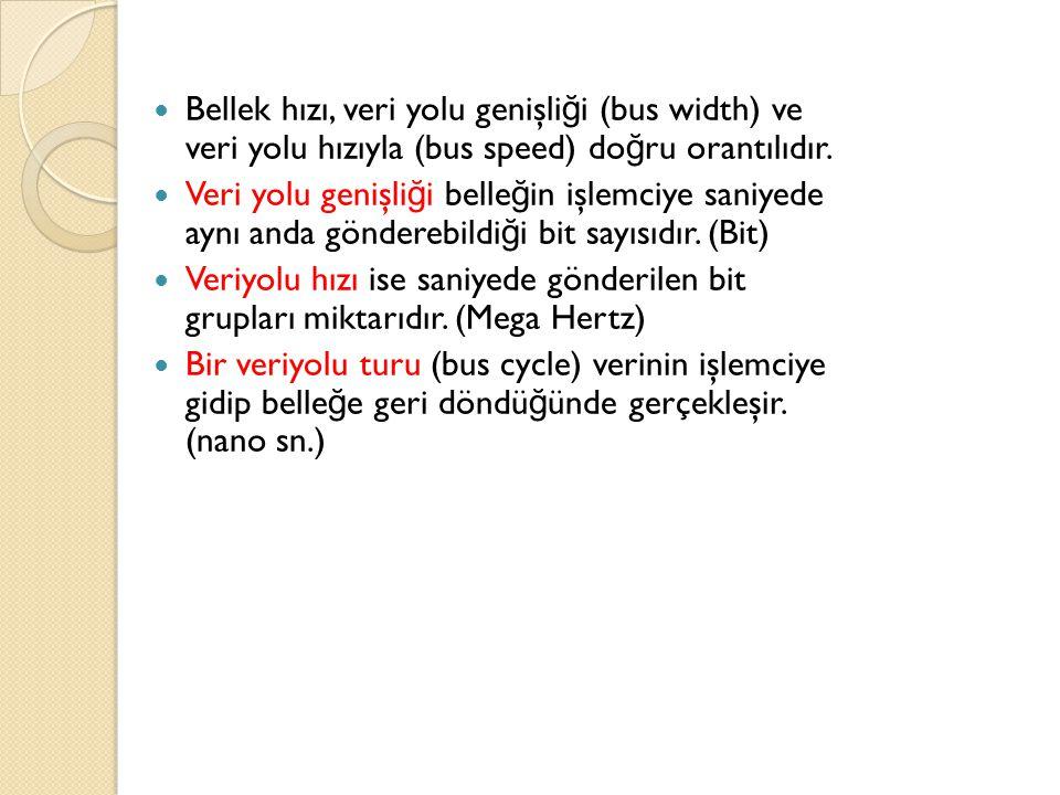 Bellek hızı, veri yolu genişliği (bus width) ve veri yolu hızıyla (bus speed) doğru orantılıdır.