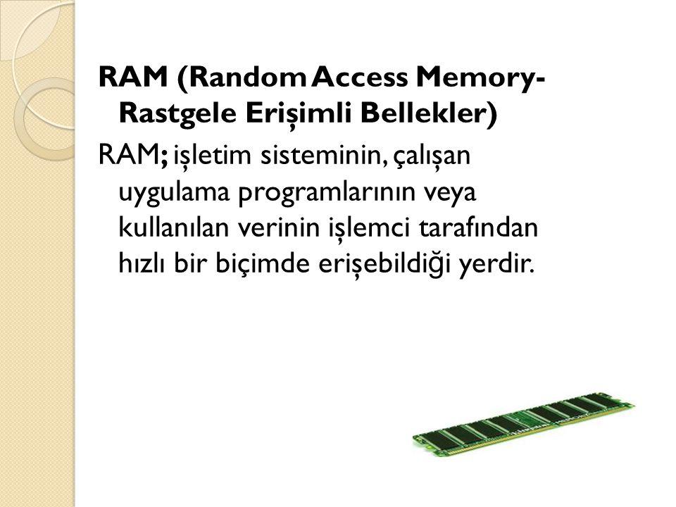 RAM (Random Access Memory- Rastgele Erişimli Bellekler)