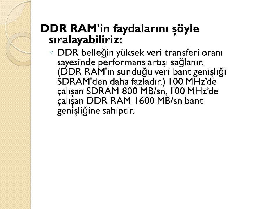 DDR RAM in faydalarını şöyle sıralayabiliriz: