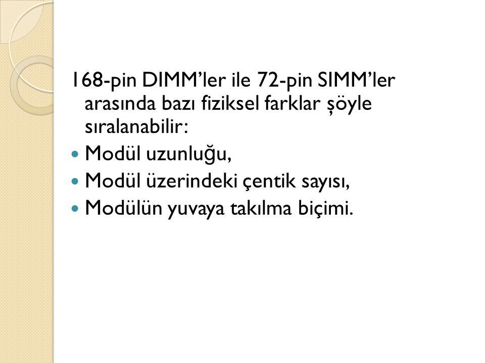 168-pin DIMM'ler ile 72-pin SIMM'ler arasında bazı fiziksel farklar şöyle sıralanabilir: