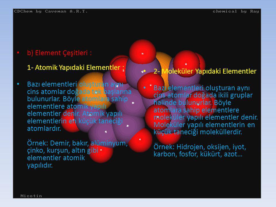 b) Element Çeşitleri : 1- Atomik Yapıdaki Elementler :