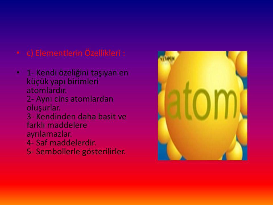 c) Elementlerin Özellikleri :