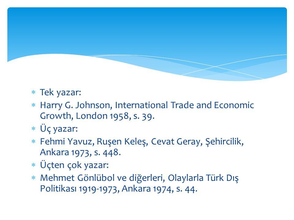 Tek yazar: Harry G. Johnson, International Trade and Economic Growth, London 1958, s. 39. Üç yazar: