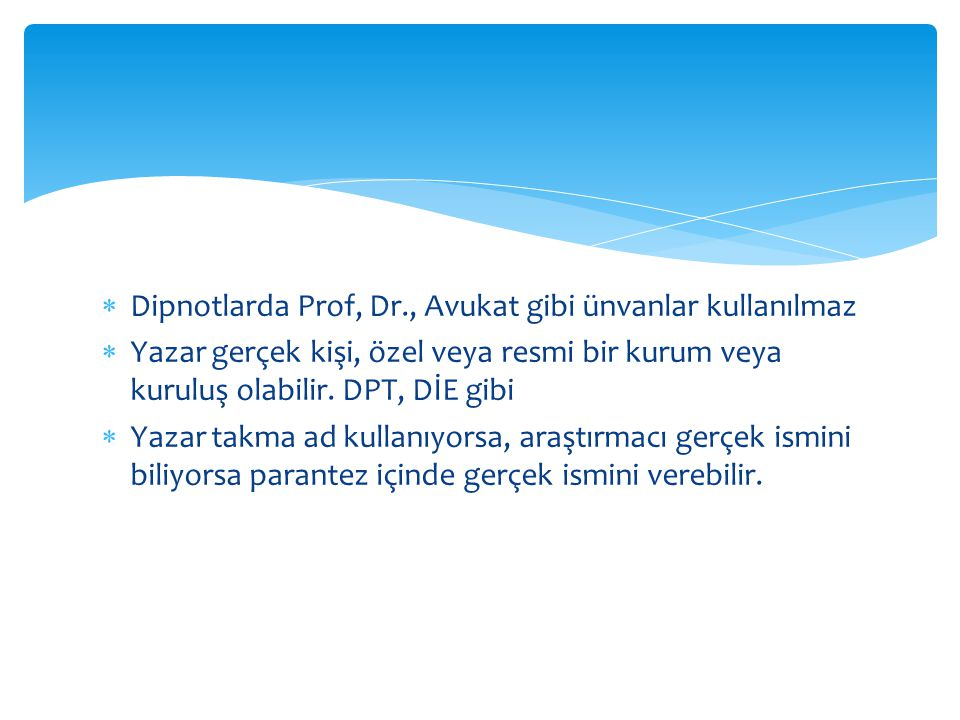 Dipnotlarda Prof, Dr., Avukat gibi ünvanlar kullanılmaz