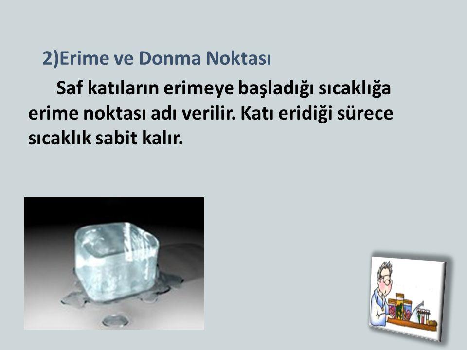 2)Erime ve Donma Noktası Saf katıların erimeye başladığı sıcaklığa erime noktası adı verilir.