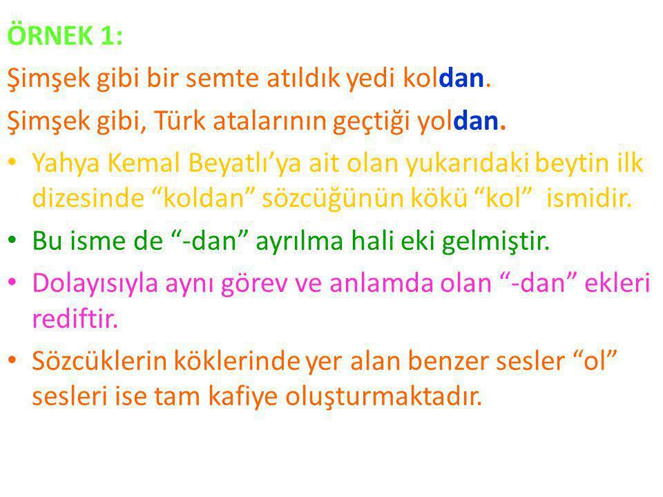 ÖRNEK 1: Şimşek gibi bir semte atıldık yedi koldan. Şimşek gibi, Türk atalarının geçtiği yoldan.
