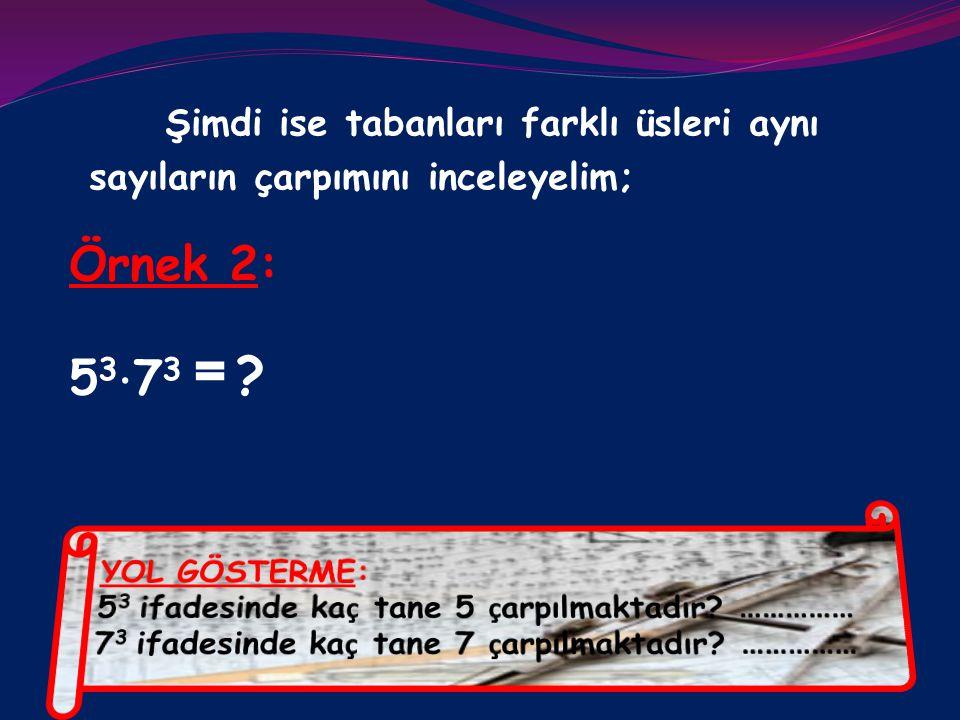 Örnek 2: 53⋅73 = Şimdi ise tabanları farklı üsleri aynı