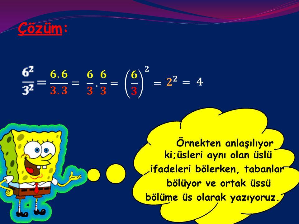 Çözüm: 𝟔 𝟑 𝟐 = 𝟔.𝟔 𝟑.𝟑 = 𝟔 𝟑 . 𝟔 𝟑 = 𝟐 𝟐 = 𝟒 ki;üsleri aynı olan üslü