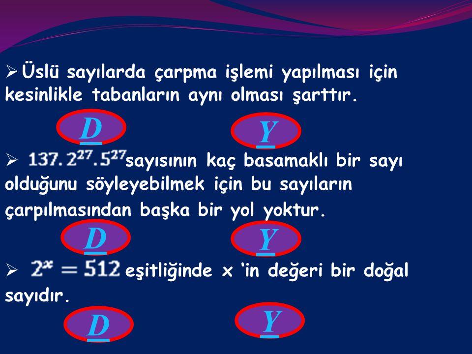 D Y D Y Y D Üslü sayılarda çarpma işlemi yapılması için