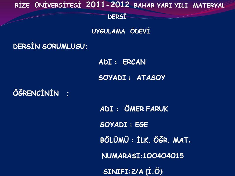 RİZE ÜNİVERSİTESİ 2011-2012 BAHAR YARI YILI MATERYAL DERSİ