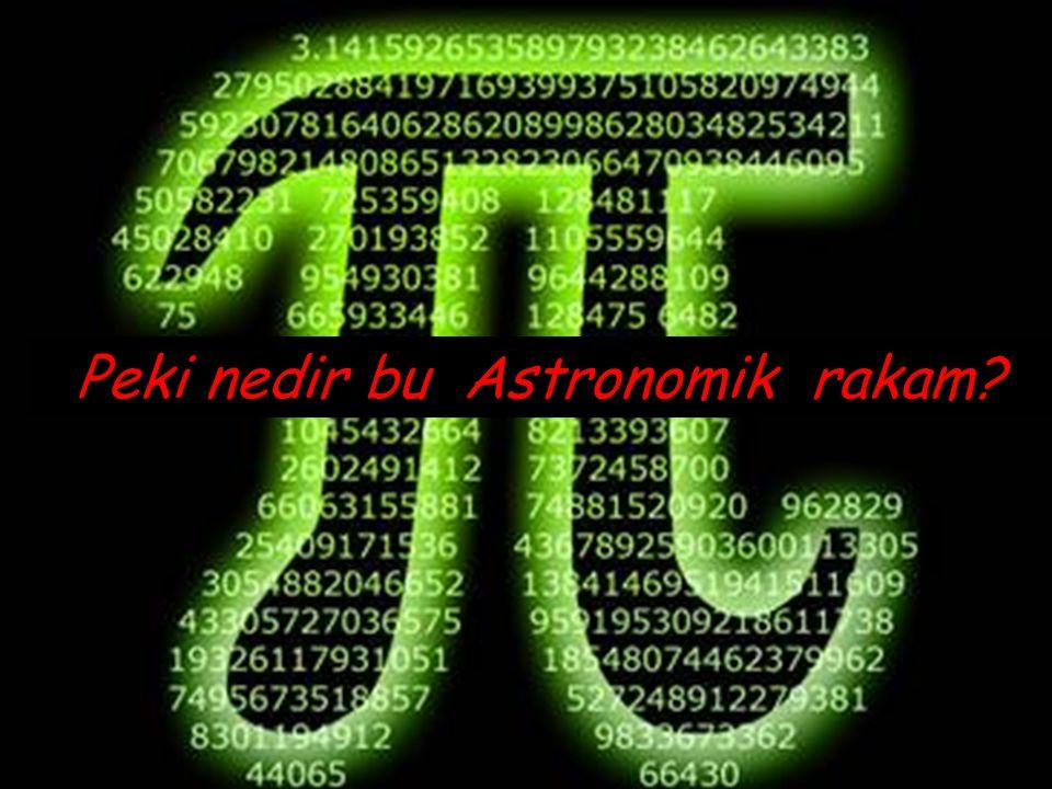 Peki nedir bu Astronomik rakam