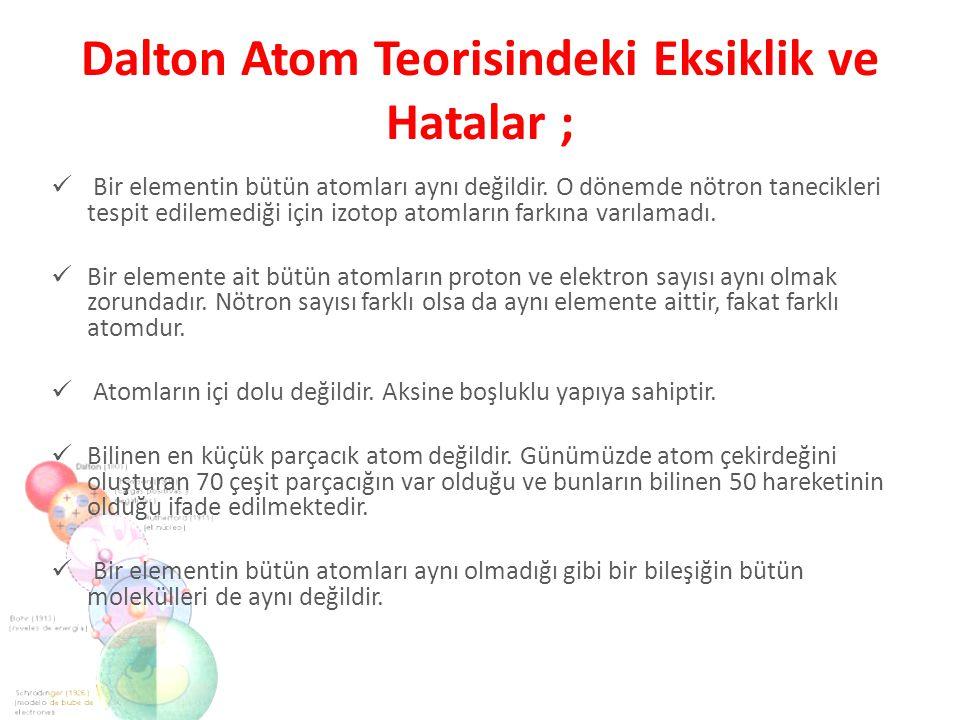 Dalton Atom Teorisindeki Eksiklik ve Hatalar ;