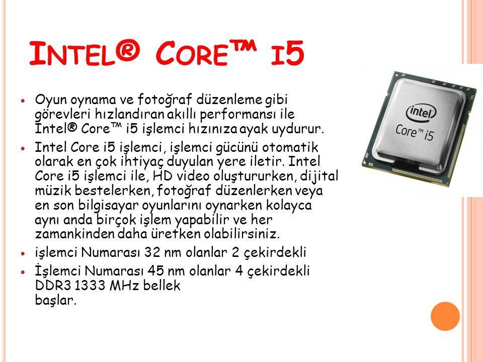 Intel® Core™ i5 Oyun oynama ve fotoğraf düzenleme gibi görevleri hızlandıran akıllı performansı ile Intel® Core™ i5 işlemci hızınıza ayak uydurur.