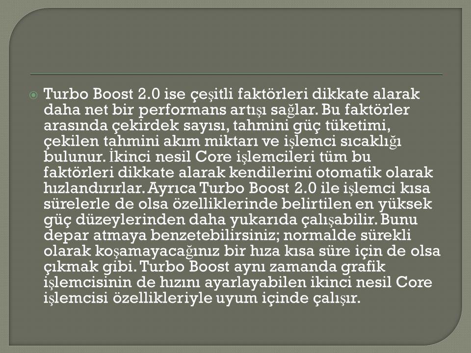 Turbo Boost 2.0 ise çeşitli faktörleri dikkate alarak daha net bir performans artışı sağlar.