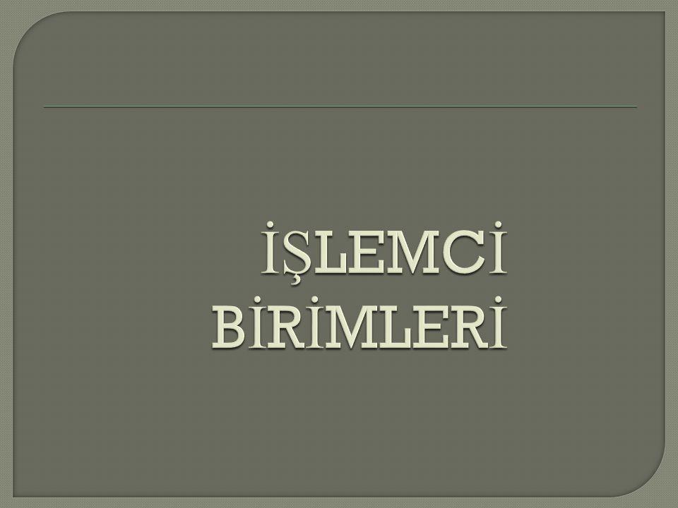 İŞLEMCİ BİRİMLERİ