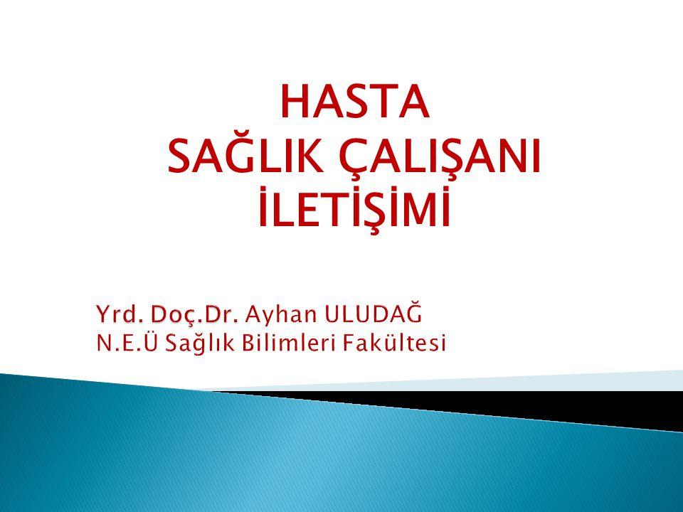Yrd. Doç.Dr. Ayhan ULUDAĞ N.E.Ü Sağlık Bilimleri Fakültesi