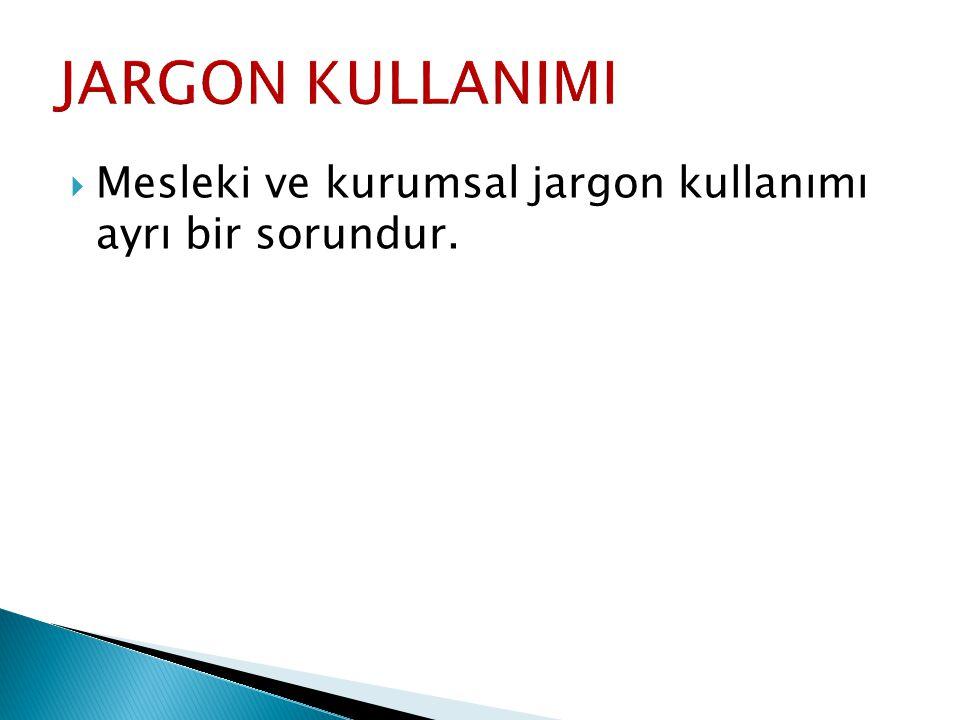 JARGON KULLANIMI Mesleki ve kurumsal jargon kullanımı ayrı bir sorundur.