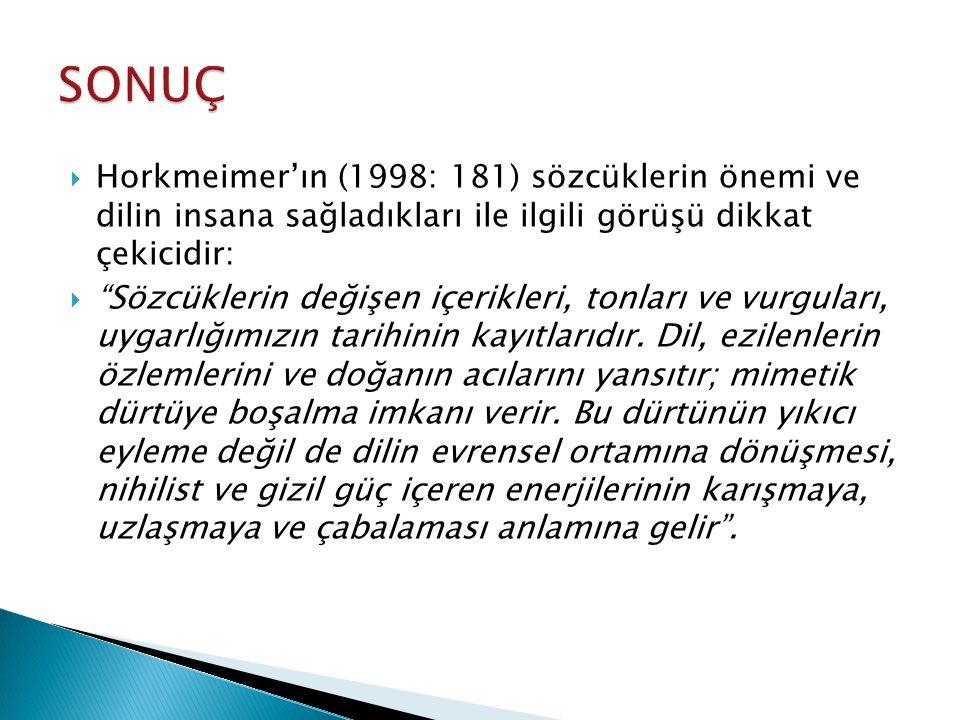 SONUÇ Horkmeimer'ın (1998: 181) sözcüklerin önemi ve dilin insana sağladıkları ile ilgili görüşü dikkat çekicidir:
