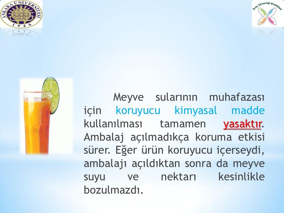 Meyve sularının muhafazası için koruyucu kimyasal madde kullanılması tamamen yasaktır.