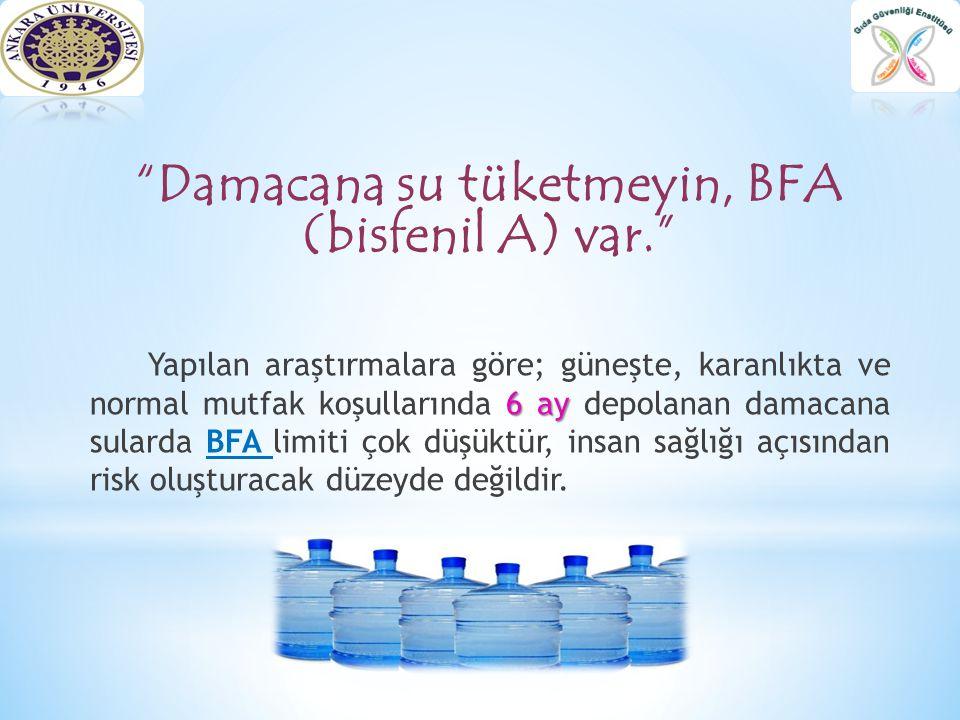 Damacana su tüketmeyin, BFA (bisfenil A) var.