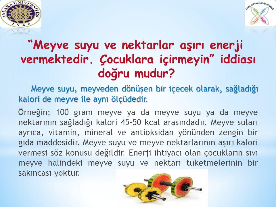 Meyve suyu ve nektarlar aşırı enerji vermektedir