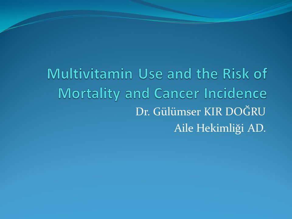 Multivitamin Use and the Risk of Mortality and Cancer Incidence