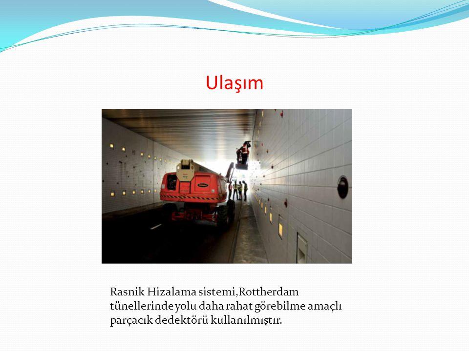 Ulaşım Rasnik Hizalama sistemi,Rottherdam tünellerinde yolu daha rahat görebilme amaçlı parçacık dedektörü kullanılmıştır.