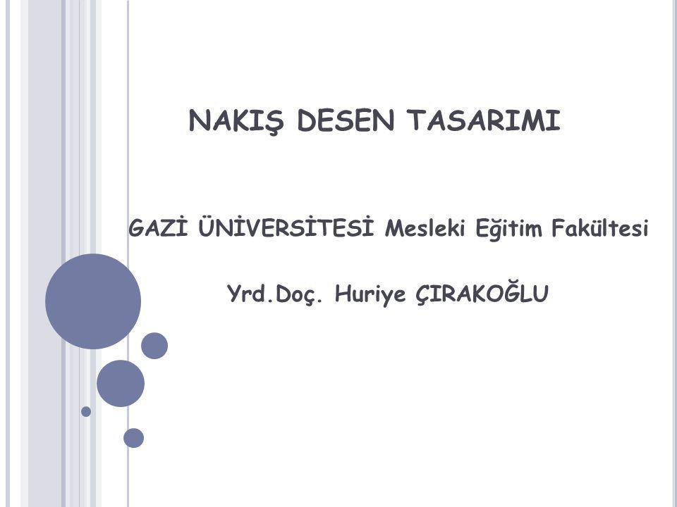 GAZİ ÜNİVERSİTESİ Mesleki Eğitim Fakültesi Yrd.Doç. Huriye ÇIRAKOĞLU