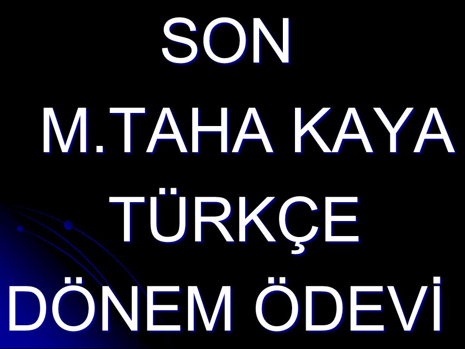 SON M.TAHA KAYA TÜRKÇE DÖNEM ÖDEVİ
