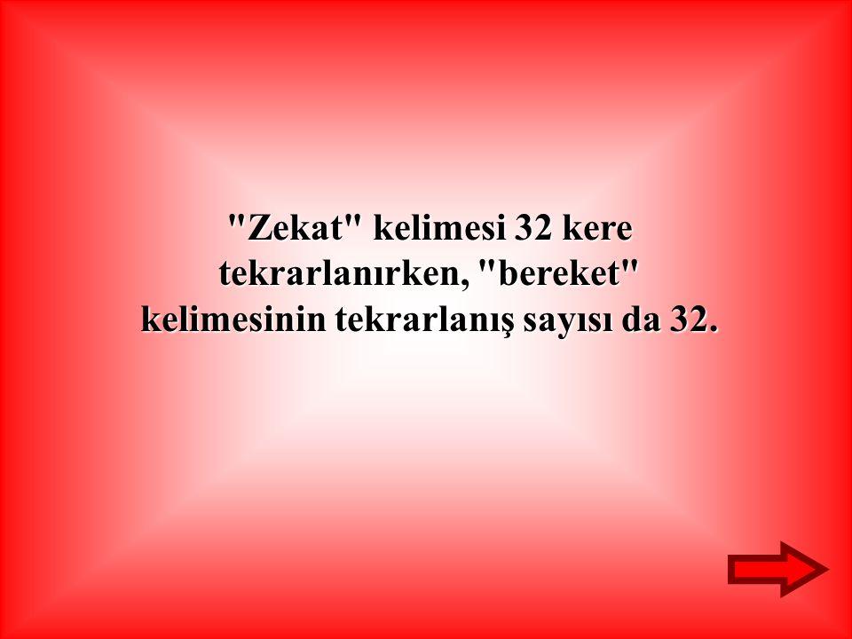 Zekat kelimesi 32 kere tekrarlanırken, bereket kelimesinin tekrarlanış sayısı da 32.