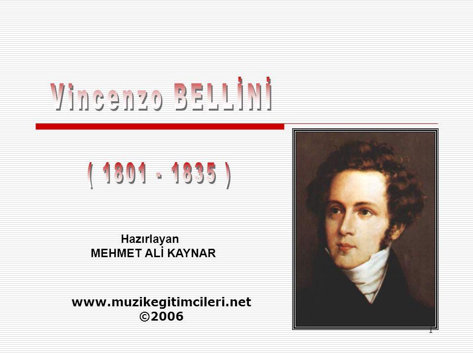 Vincenzo BELLİNİ ( 1801 - 1835 ) Hazırlayan MEHMET ALİ KAYNAR