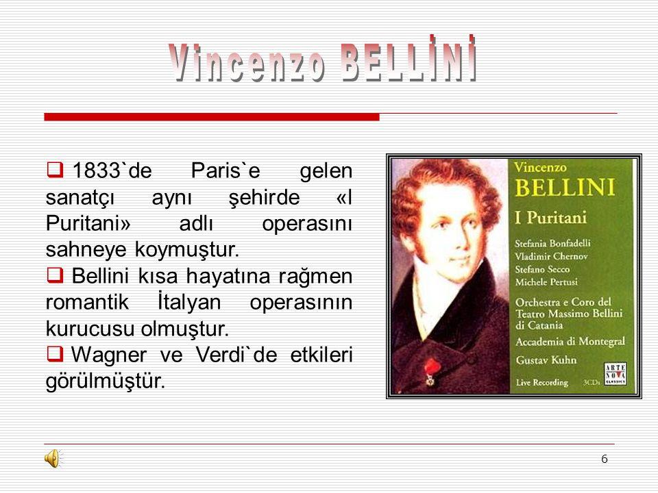 Vincenzo BELLİNİ 1833`de Paris`e gelen sanatçı aynı şehirde «l Puritani» adlı operasını sahneye koymuştur.
