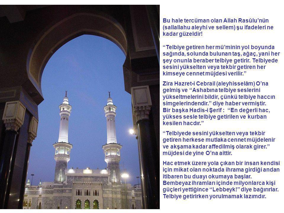 Bu hale tercüman olan Allah Rasûlu'nün (sallallahu aleyhi ve sellem) şu ifadeleri ne kadar güzeldir!